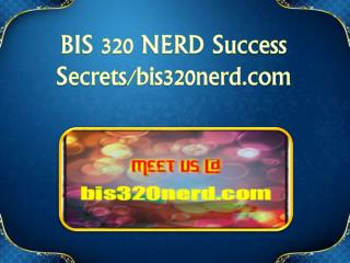 BIS 320 NERD Success Secrets/bis320nerd.com