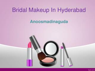 Best  Bridal Makeup Artists In  Hyderabad, Bridal Makeup  In  Hyderabad – Anoos Madinaguda