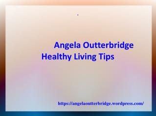 Angela Outterbridge - Healthy Living Tips