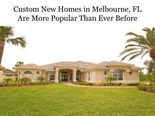 Custom New Homes in Melbourne, FL Are More Popular Than Ever Before