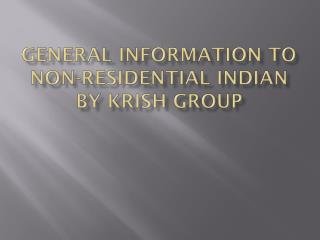 General Information to Non-Residential Indian By Krish Group