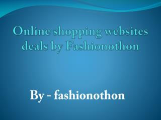 Online shopping websites deals by Fashionothon