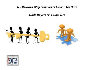 Key Reasons Why Esources Is A Boon For Both Trade Buyers And Suppliers