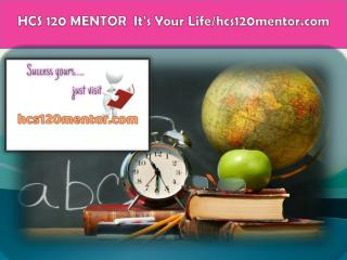 HCS 120 MENTOR  It's Your Life/hcs120mentor.com