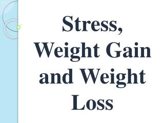 Stress, Weight Gain and Weight Loss