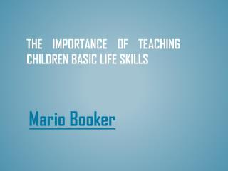 Mario Booker - The Importance of Teaching Children Basic Life Skills