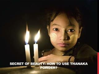 Secret Of Beauty:  How To Use Thanaka Powder