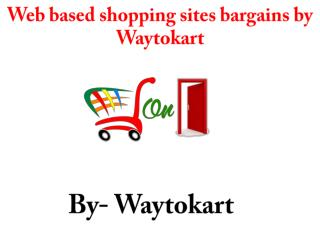Web based shopping sites bargains by Waytokart
