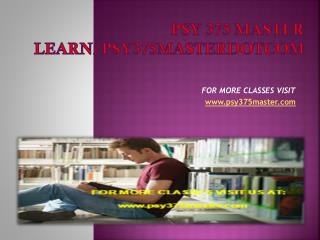 psy 375 master Learn/psy375masterdotcom