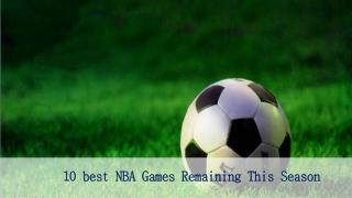 10 best NBA Games Remaining This Season