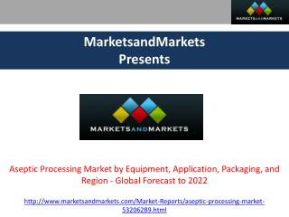 Aseptic Processing Market - Global Forecast to 2022