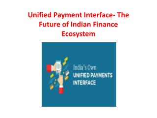 Unified Payment Interface- The Future of Indian Finance Ecosystem