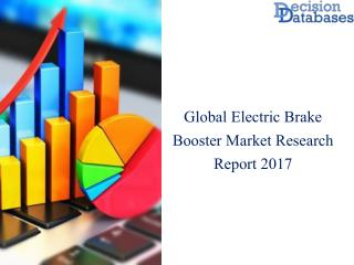 Electric Brake Booster Market Research Report: Worldwide Analysis 2017