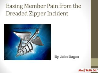 Easing Member Pain from the Dreaded Zipper Incident