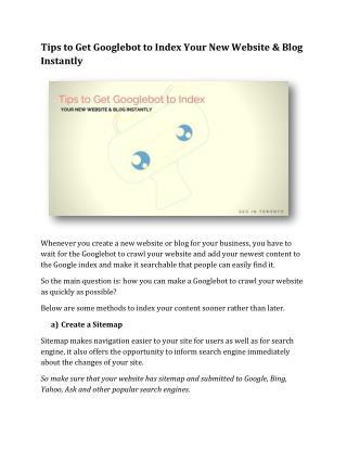 Tips to Get Googlebot to Index Your New Website & Blog Instantly