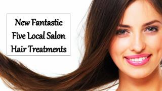 New Fantastic Five Local Salon Hair Treatments
