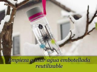 Empieza a usar agua embotellada reutilizable