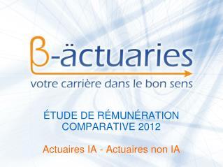 TUDE DE R MUN RATION  COMPARATIVE 2012  Actuaires IA - Actuaires non IA