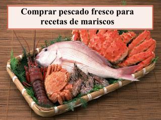 Comprar pescado fresco para recetas de mariscos