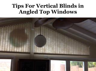 Tips for vertical blinds in angled top windows
