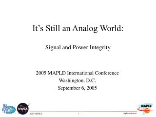 It s Still an Analog World:  Signal and Power Integrity