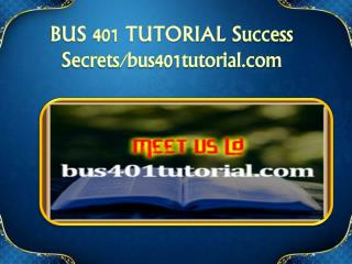 BUS 401 TUTORIAL Success Secrets/bus401tutorial.com