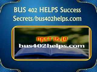 BUS 402 HELPS Success Secrets/bus402helps.com