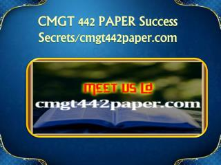 CMGT 442 PAPER Success Secrets/cmgt442paper.com