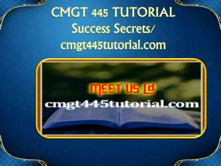 CMGT 445 TUTORIAL Success Secrets/cmgt445tutorial.com
