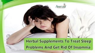 Herbal Supplements To Treat Sleep Problems And Get Rid Of Insomnia