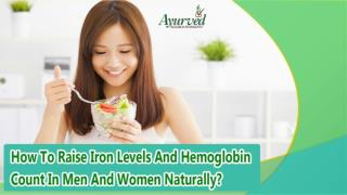 How To Raise Iron Levels And Hemoglobin Count In Men And Women Naturally?