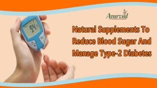Natural Supplements To Reduce Blood Sugar And Manage Type-2 Diabetes