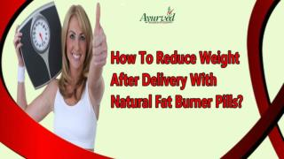 How To Reduce Weight After Delivery With Natural Fat Burner Pills?