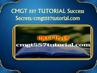 CMGT 557 TUTORIAL Success Secrets/cmgt557tutorial.com
