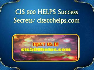 CIS 500 HELPS Success Secrets/cis500helps.com