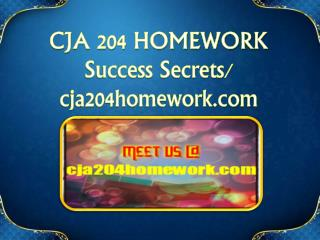 CJA 204 HOMEWORK Success Secrets/cja204homework.com