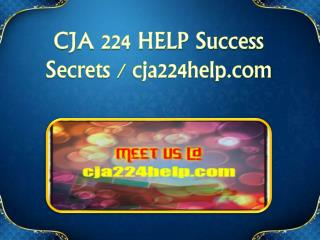 CJA 224 HELP Success Secrets/cja224help.com