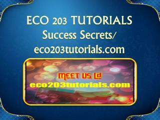 ECO 203 TUTORIALS Success Secrets/eco203tutorials.com