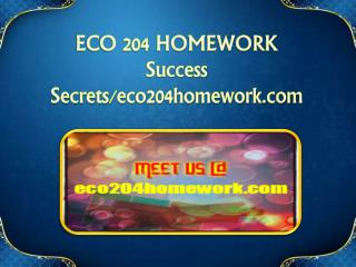 ECO 204 HOMEWORK Success Secrets/eco204homework.com
