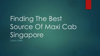 Finding The Best Source Of Maxi Cab In Singapore