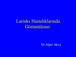 Larinks Hastaliklarinda G r nt leme: