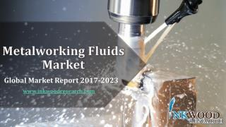 Metal Working Fluids Market – Global Industry Trends & Forecast 2017-2023