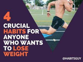 4 Crucial Habits for Anyone Who Wants to Lose Weight