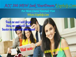 ACC 290 NEW Seek Your Dream /uophelp.com
