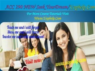 ACC 290 NEW Seek Your Dream /uophelp.com