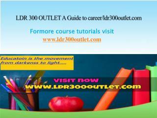 LDR 300 OUTLET A Guide to career/ldr300outlet.com