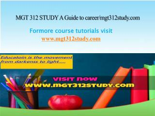MGT 312 STUDY A Guide to career/mgt312study.com