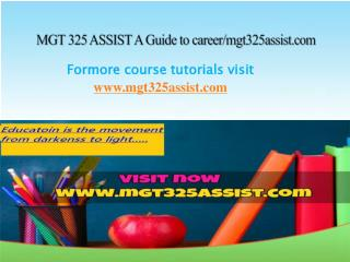 MGT 325 ASSIST A Guide to career/mgt325assist.com