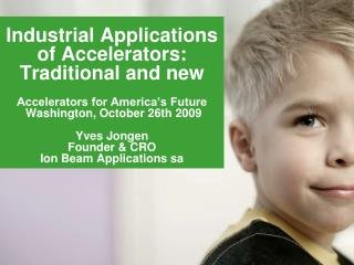 Industrial Applications of Accelerators: Traditional and new  Accelerators for America s Future  Washington, October 26t