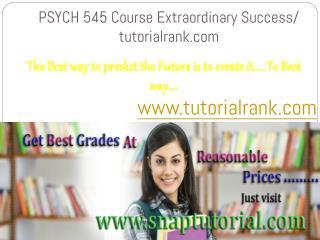PSYCH 545 Course Extraordinary Success/ tutorialrank.com